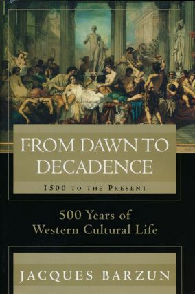 From Dawn to Decadence 1500 to the Present: 500 Years of Western Cultural Life. Jacques Barzun.