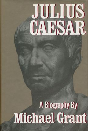 Julius Caesar A Biography. Michael Grant