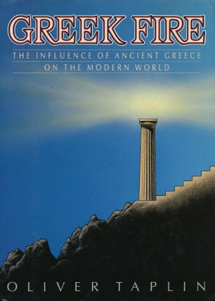 Greek Fire The Influence of Ancient Greece on the Modern World. Oliver Taplin