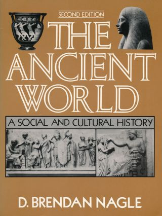 The Ancient World Second Edition. D. Brendan Nagle