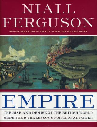 Empire The Rise and Demise of the British World Order and the Lessons for Global Power. Niall...