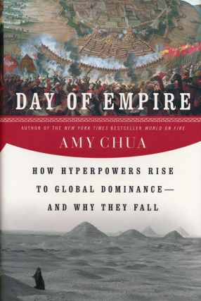 Day of Empire How Hyperpowers Rise to Global Dominance - and why They Fall. Amy Chua.