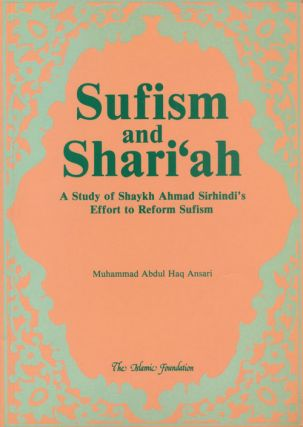 Sufism and Shari'ah A Study of Shaykh Ahmad Sirhindi's Effort to Reform Sufism. Muhammad Abdul...
