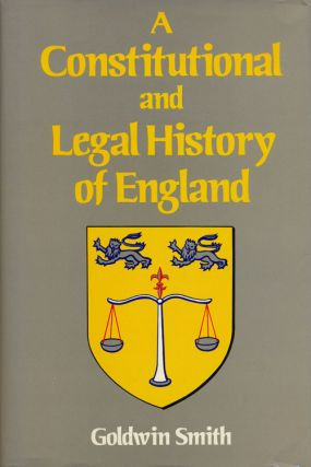 A Constitutional and Legal History of England. Goldwin Smith