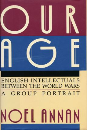 Our Age English Intellectuals between the World Wars - a Group Portrait. Noel Annan
