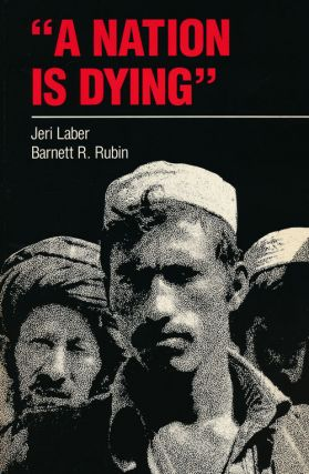 """A Nation is Dying"" Afghanistan under the Soviets 1979-1987. Jeri Laber, Barnett R. Rubin"