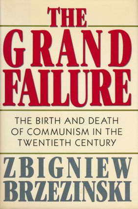 The Grand Failure The Birth and Death of Communism in the Twentieth Century. Zbigniew Brzezinski