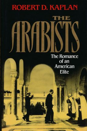 The Arabists The Romance of an American Life. Robert D. Kaplan