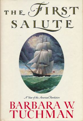 The First Salute A View of the American Revolution. Barbara W. Tuchman