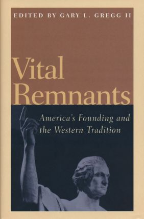 Vital Remnants America's Founding and the Western Tradition. Gary L. Gregg Ii