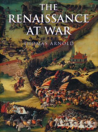 The Renaissance At War. Thomas Arnold