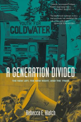 A Generation Divided The New Left, the New Right, and the 1960s. Rebecca E. Klatch