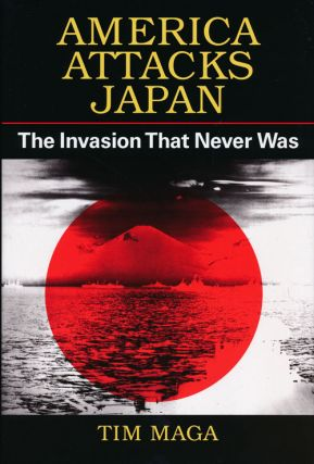 America Attacks Japan The Invasion That Never Was. Tim Maga