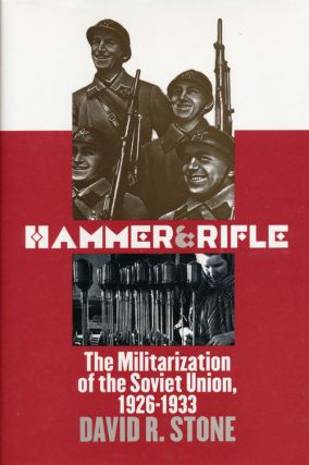 Hammer & Rifle The Militarization of the Soviet Union, 1926-1933. David R. Stone