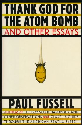 Thank God for the Atom Bomb And Other Essays. Paul Fussell.