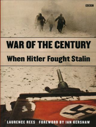 War of the Century When Hitler Fought Stalin. Laurence Rees