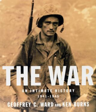 The War An Intimate History, 1941-1945. Geoffrey C. Ward, Ken Burns
