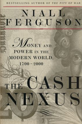 The Cash Nexus Money and Power in the Modern World, 1700-2000. Niall Ferguson