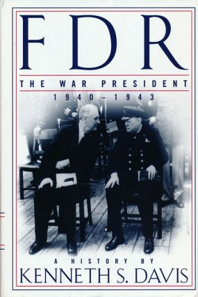 FDR: The War President, 1940-1943 A History. Kenneth S. Davis