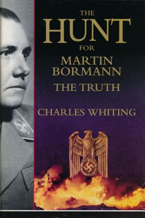 The Hunt for Martin Bormann The Truth. Charles Whiting