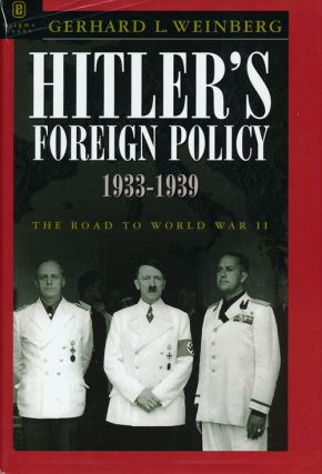 Hitler's Foreign Policy 1933-1939 The Road to World War II. Gerhard L. Weinberg