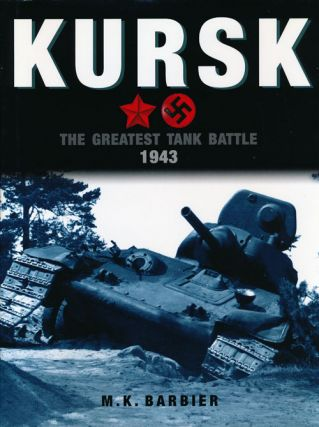 Kursk The Greatest Tank Battle, 1943. M. K. Barbier
