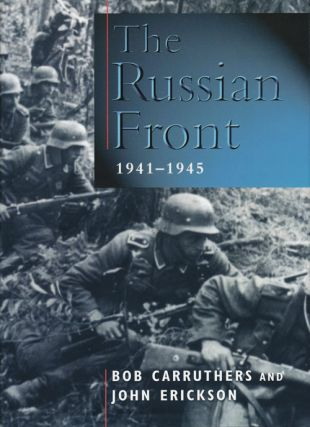 The Russian Front 1941-1945. Bob Carruthers, John Erickson