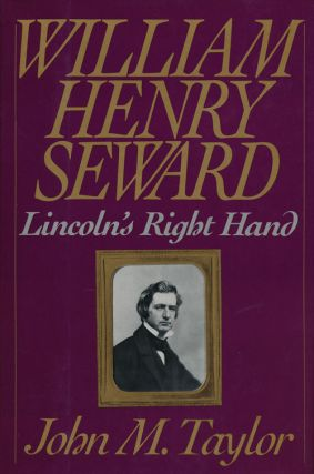 William Henry Seward Lincoln's Right Hand. John M. Taylor