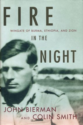 Fire in the Night Wingate of Burma, Ethiopia, and Zion. John Bierman, Colin Smith