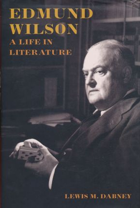 Edmund Wilson A Life in Literature. Lewis M. Dabney.