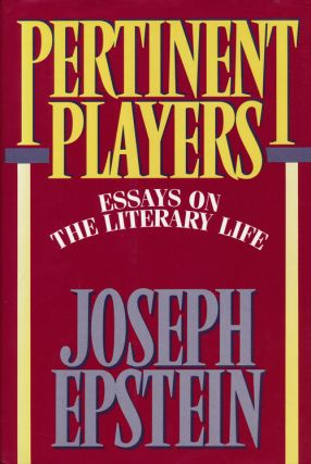 Pertinent Players Essays on the Literary Life. Joseph Epstein.