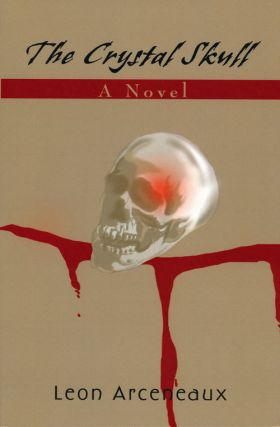 The Crystal Skull A Novel. Leon Arceneaux