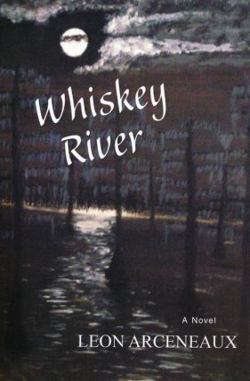 Whiskey River A Novel. Leon Arceneaux
