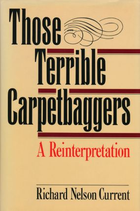 Those Terrible Carpetbaggers A Reinterpretation. Richard Nelson Current