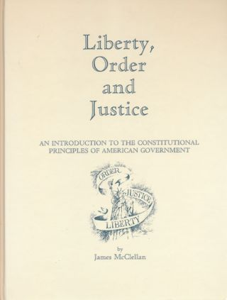 Liberty, Order and Justice An Introduction to the Constitutional Principles of American...