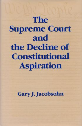 The Supreme Court and the Decline of Constitutional Aspiration. Gary J. Jacobsohn