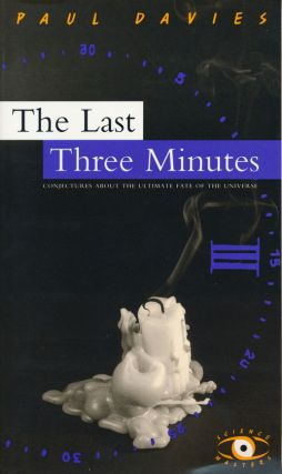 The Last Three Minutes Conjectures about the Ultimate Fate of the Universe. Paul Davies