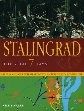 Stalingrad: the Vital 7 Days The Germans' Last Desperate Attempt to Capture the City: October...
