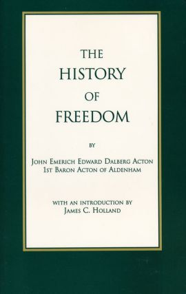 The History of Freedom. John Emerich Edward Dalberg Acton