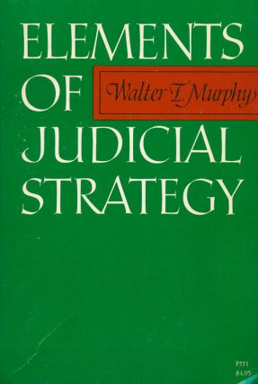 Elements of Judicial Strategy. Walter F. Murphy