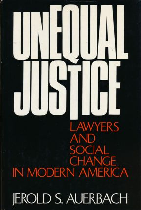 Unequal Justice Lawyers and Social Change in Modern America. Jerold S. Auerbach