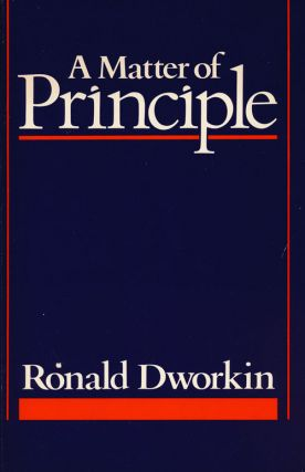 A Matter of Principle. Ronald Dworkin