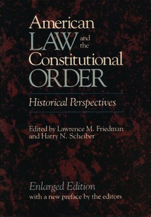 American Law and the Constitutional Order. Lawrence M. Friedman, Harry N. Scheiber