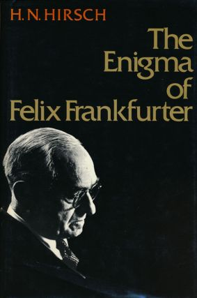 The Enigma of Felix Frankfurter. H. N. Hirsch