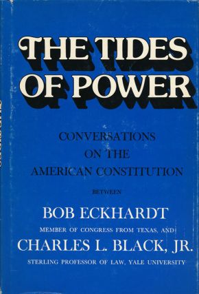 The Tides of Power Conversations on the American Constitution between Bob Eckhardt and Charles L....