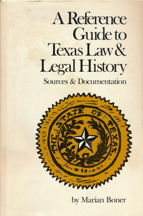 A Reference Guide to Texas Law & Legal History Sources & Documentation. Marian Boner