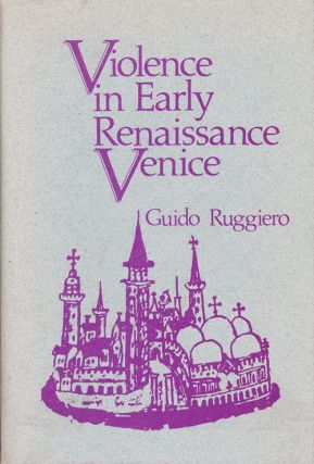 Violence in Early Renaissance Venice. Guido Ruggiero
