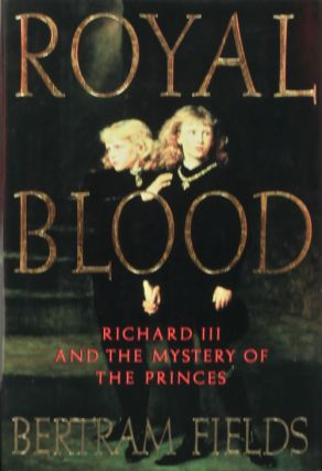 Royal Blood Richard III and the Mystery of the Princes. Bertram Fields