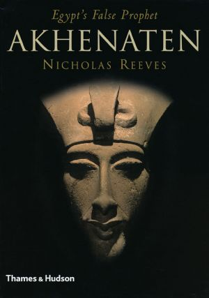 Akhenaten Egypt's False Prophet. Nicholas Reeves