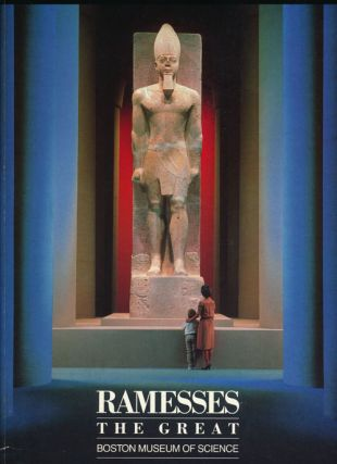 Ramesses the Great An Exhibition At the Boston Museum of Science. Rita E. Freed